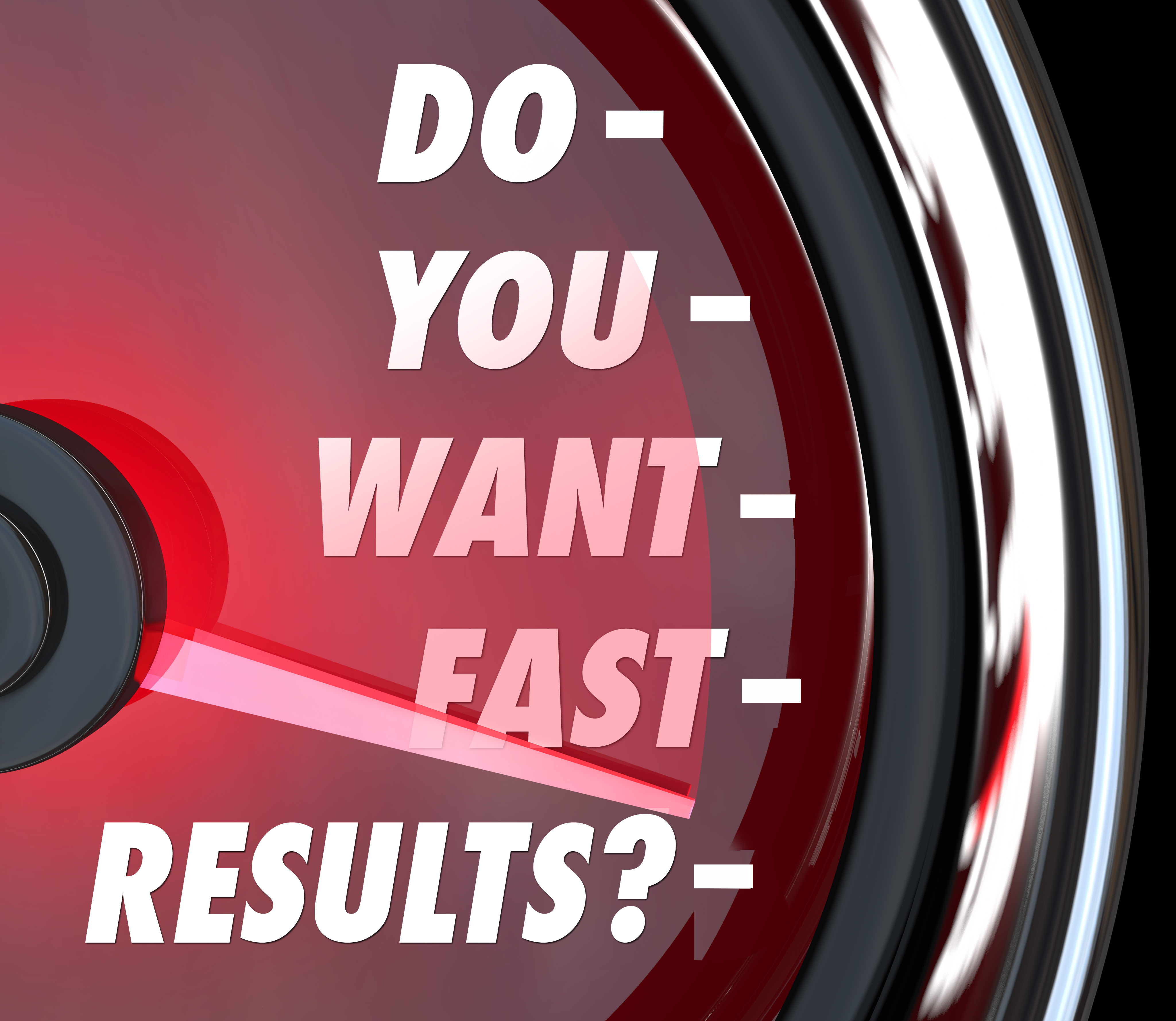 Get Results, Fast-With Minimal Effort!